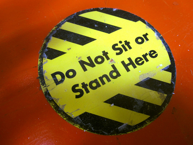 Warning: Do Not Sit or Stand Here